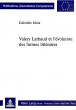 Moix, Gabrielle Valery Larbaud Et L`Evolution Des Formes Litteraires