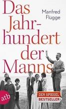 Flügge, Manfred Das Jahrhundert der Manns
