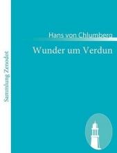 Chlumberg, Hans von Wunder um Verdun