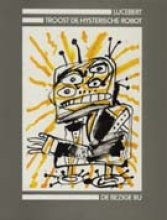 Lucebert Troost de hysterische robot
