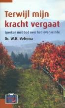 W.H. Velema , Terwijl mijn kracht vergaat