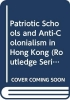 <b>Tai Lok Lui,   Stephen Wing Kai Chiu</b>,Patriotic Schools and Anti-Colonialism in Hong Kong