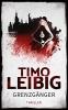 Leibig, Timo, Grenzg?nger: Thriller