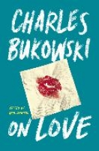 Bukowski, Charles On Love