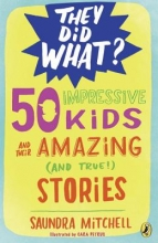 Mitchell, Saundra 50 Impressive Kids and Their Amazing and True Stories