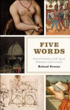 Greene, Roland Five Words - Critical Semantics in the Age of Shakespeare and Cervantes