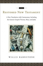Barnstone, Willis The Restored New Testament - A New Translation with Commentary, Including the Gnostic Gospels Thomas, Mary, and Judas