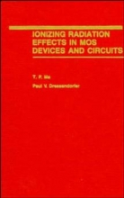 Ma, T. P. Ionizing Radiation Effects in MOS Devices and Circuits