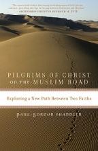 Chandler, Paul-Gordon Pilgrims of Christ on the Muslim Road