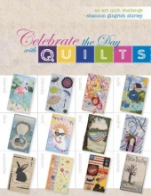 Shannon Gingrich Shirley Celebrate the Day with Quilts: An Art Quilt Challenge