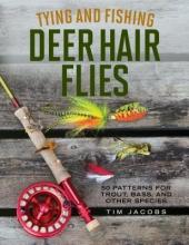 Jacobs, Tim Tying and Fishing Deer Hair Flies