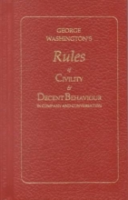 Washington, George George Washington`s Rules of Civility and Decent Behavior in Company and Conversation