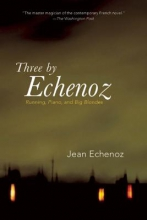 Echenoz, Jean Three by Echenoz