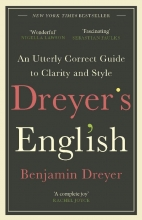 Benjamin Dreyer , Dreyer`s English: An Utterly Correct Guide to Clarity and Style
