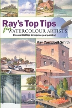 Campbell-Smith, Ray Ray`s Top Tips for Watercolour Artists