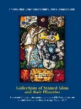 Collections of Stained Glass and their Histories.  Glasmalerei-Sammlungen und ihre Geschichte.  Les collections de vitraux et leur histoire