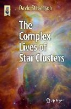 David S. Stevenson The Complex Lives of Star Clusters