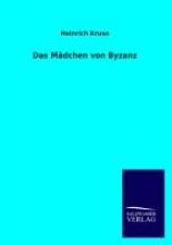 Kruse, Heinrich Das Mädchen von Byzanz