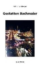 Laimberger, Arthur Gestatten Bachmaier