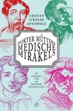 Cristin  O`Keefe Aptowicz Dokter Mütters medische mirakels