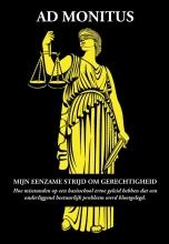 Ad Monitus Mijn eenzame strijd om gerechtigheid