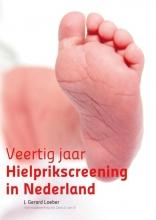 J. Gerard  Loeber, Carla van El Veertig jaar hielprikscreening in Nederland