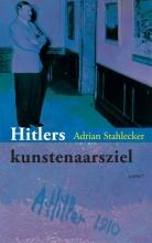 Adrian Stahlecker , Hitlers kunstenaarsziel