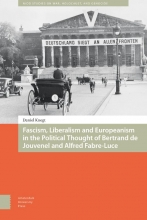 Floris Daniël  Knegt NIOD Studies on War, Holocaust, and Genocide Fascism, Liberalism and Europeanism in the Political Thought of Bertrand de Jouvenel and Alfred Fabre-Luce