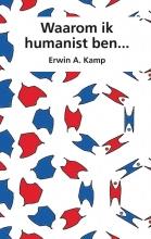 Erwin A. Kamp , Waarom ik humanist ben...