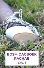 Rachab Verstraaten , BDSM dagboek rachab deel 5