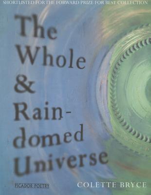 Colette Bryce,The Whole & Rain-domed Universe