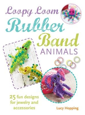 Hopping, Lucy,Loopy Loom Rubber Band Animals: 25 Fun Designs for Jewelry and Accessories