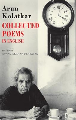 Arun Kolatkar,Collected Poems In English