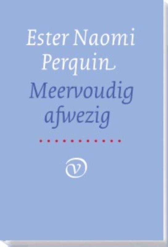 Ester Naomi Perquin,Meervoudig afwezig