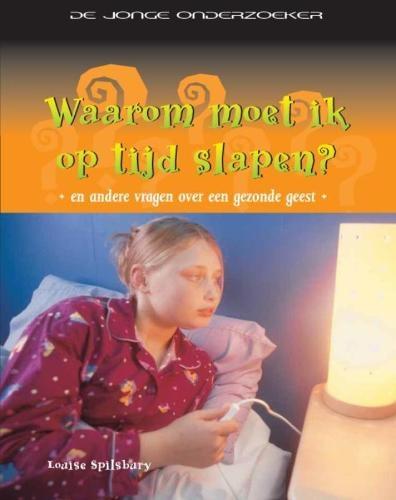 Louise Spilsbury,Waarom moet ik op tijd slapen?