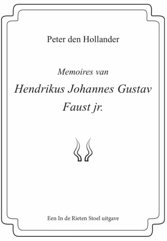Peter den Hollander,Memoires van Hendrikus Johannes Gustav Faust jr.