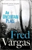 Vargas, Fred,An Uncertain Place