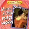Merberg, Julie,   Bober, Suzanne,Mama, Baby, & Other First Words