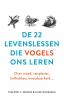 <b>Philippe J.  Dubois, Élise  Rousseau</b>,De 22 levenslessen die vogels ons leren