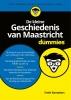 <b>Emile  Ramakers</b>,De kleine Geschiedenis van Maastricht voor Dummies