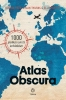 Joshua  Foer, Dylan  Thuras, Ella  Morton,Atlas Obscura