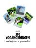 Maja  Miklic ,300 yogahoudingen voor beginners en gevorderden