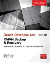 Freeman, Robert G. Oracle Database 12c Oracle RMAN Backup and Recovery