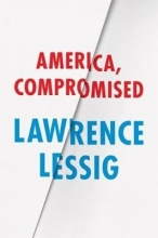 Lessig, Lawrence America, Compromised