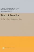 Got`e, Iurii Vladimiro Time of Troubles - The Diary of Iurii Vladimirovich Got`e