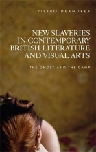 Deandrea, Pietro New Slaveries in Contemporary British Literature and Visual Arts