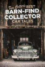Tom Cotter Tom Cotter`s Best Barn-Find Collector Car Tales