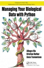 Allegra Via,   Kristian Rother,   Anna Tramontano Managing Your Biological Data with Python