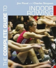 Jim Flood,   Charles Simpson The Complete Guide to Indoor Rowing