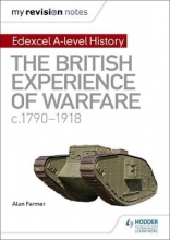 Farmer, Alan My Revision Notes: Edexcel A-level History: The British Experience of Warfare, c1790-1918